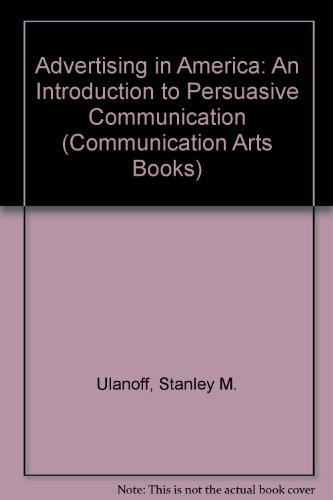 9780803803695: Advertising in America: An Introduction to Persuasive Communication (Communication Arts Books)