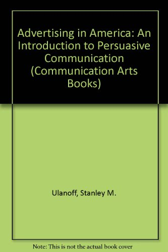 9780803803718: Advertising in America: An Introduction to Persuasive Communication (Communication Arts Books)
