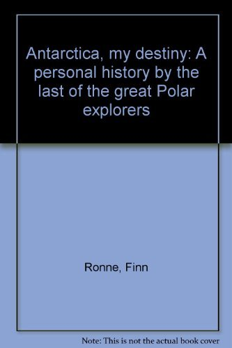 ANTARCTICA BY DESTINY, A PERSONAL HISTORY ---- By the Last of the Great Polar explorers - - - - s...