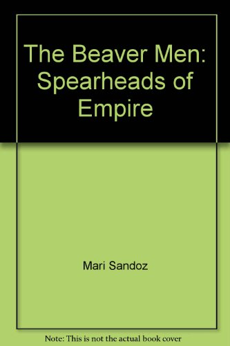 9780803806740: The Beaver Men: Spearheads of Empire