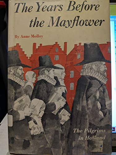 The years before the Mayflower;: The Pilgrims in Holland,: Molloy, Anne Stearns Baker