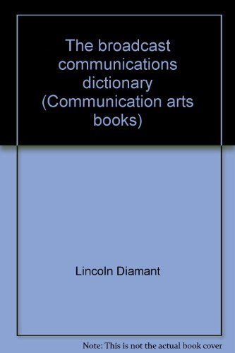 9780803807884: The broadcast communications dictionary (Communication arts books)