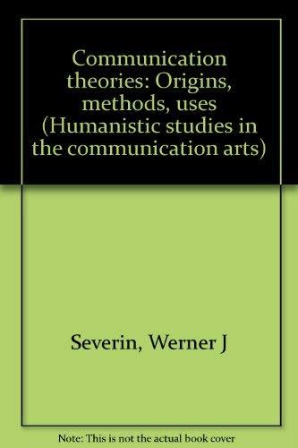 Communication Theories : Origins, Methods, Uses (Humanistic: Severin, Werner J.;