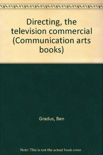 Directing, the television commercial (Communication arts books): Gradus, Ben