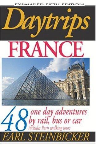 Daytrips France: 48 One-Day Adventures by Rail,: Earl Steinbicker