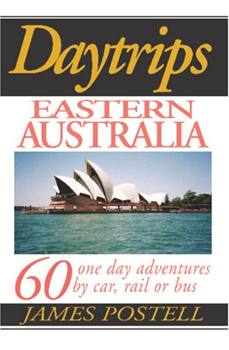 9780803820517: Daytrips Eastern Australia: 60 One Day Adventures by Car, Rail or Bus (Day Trips Travel Guides)