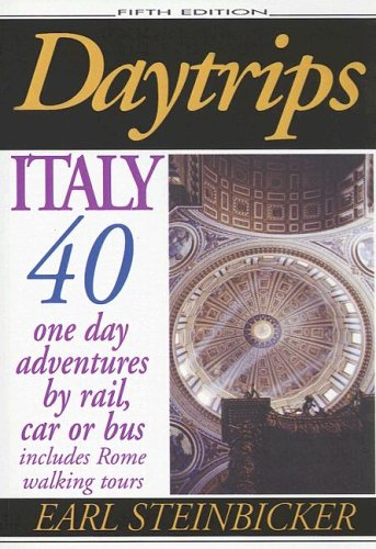 Daytrips Italy: 40 One Day Adventures by Rail, Car or Bus: Earl Steinbicker