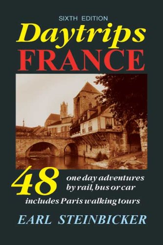 9780803820616: Daytrips France: 48 One-Day Adventures by Rail, Bus or Car--Includes Paris Walking Tours, Sixth Edition