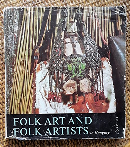 Folk Art and Folk Artists in Hungary: Gink, Karoly; Kiss, Ivor Sandor
