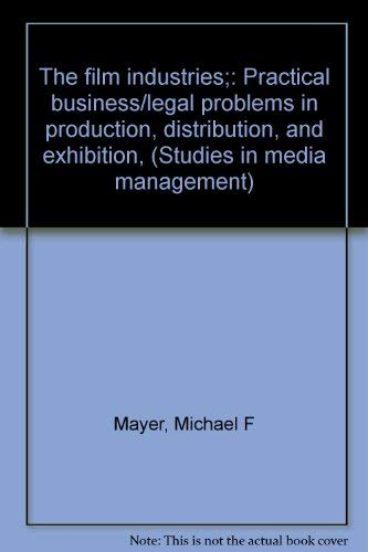 The film industries;: Practical business/legal problems in production, distribution, and ...