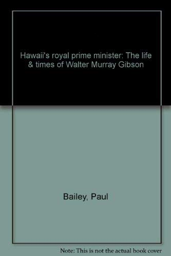 Hawaii's royal prime minister: The life & times of Walter Murray Gibson: Paul Dayton ...