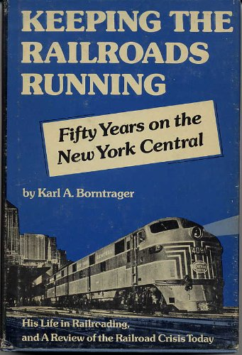 9780803839410: Keeping the railroads running;: Fifty years on the New York Central, an autobiography, and a review of the railroad crisis today,