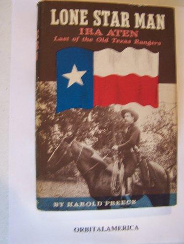 Lone Star Man: The Life of Ira Aten: Harold Preece