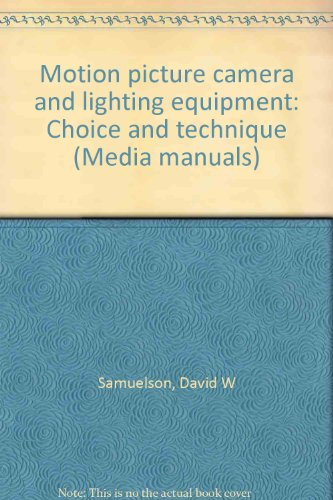 9780803846852: Motion picture camera and lighting equipment: Choice and technique (Communication arts books)