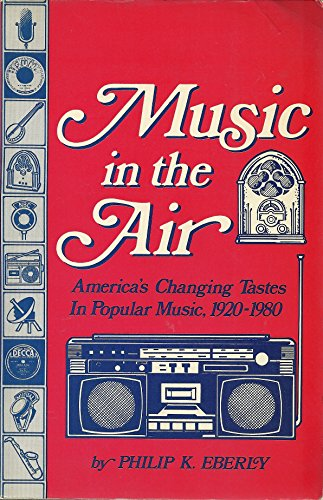 Music in the Air: America's Changing Tastes in Popular Music, 1920-1980 (Communication Arts ...