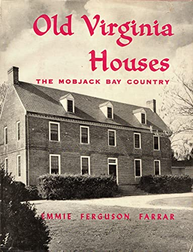 Old Virginia Houses: The Northern Peninsulas.: FARRAR, Emmie Ferguson, and HINES, Emilee.