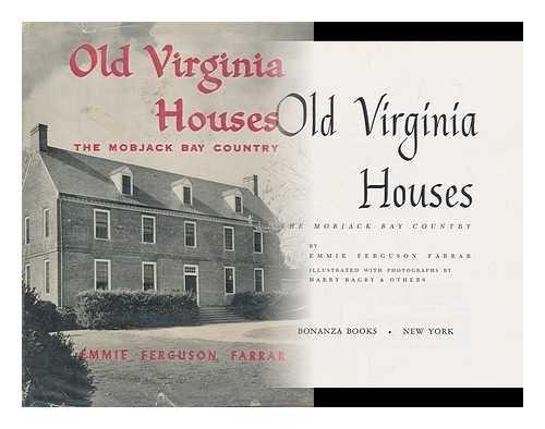 Old Virginia Houses: The Mobjack Country & Along the James.: FARRAR, Emmie Ferguson.