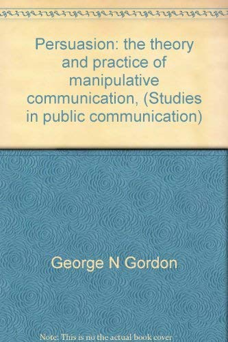 9780803857742: Persuasion: the theory and practice of manipulative communication, (Studies in public communication)