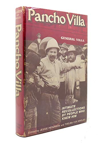 Pancho Villa: Intimate Recollections by People Who Knew Him: Peterson, Jessie and Thelma Cox Knoles