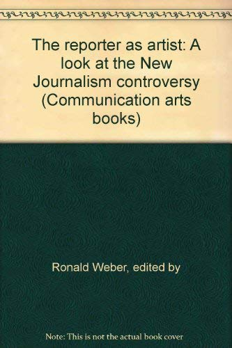 9780803863309: The reporter as artist: A look at the New Journalism controversy (Communication arts books)