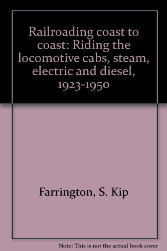 Railroading coast to coast: Riding the locomotive cabs, steam, electric and diesel, 1923-1950 [Ja...