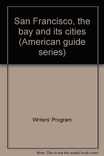 San Francisco, the bay and its cities (American guide series): Writers' Program