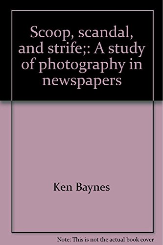 Scoop, Scandal, and Strife: A Study of Photography in Newspapers