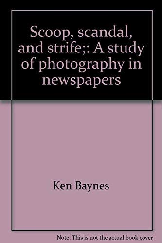 Scoop, scandal, and strife;: A study of photography in newspapers: Baynes, Ken (editor)