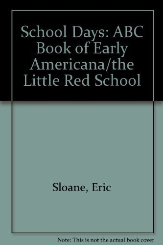 School Days: ABC Book of Early Americana/the Little Red School: Sloane, Eric