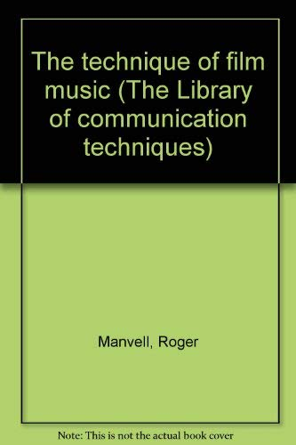 The Technique of Film Music: Manvell, Roger;Day, Peter;Huntley,