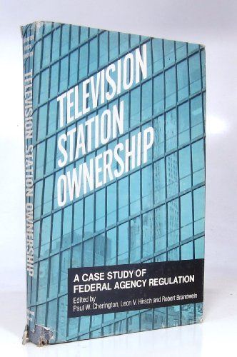 Television Station Ownership - A Case Study of Federal Agency Regulation: Cherington, Paul W, Leon ...