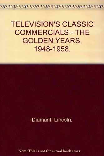 Television's classic commercials;: The golden years, 1948-1958 (Communication arts books): ...