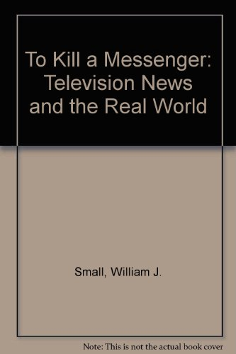 9780803871441: To Kill a Messenger: Television News and the Real World