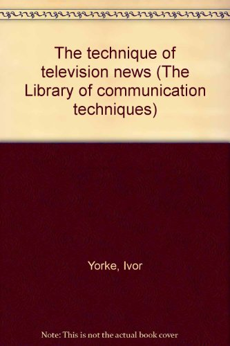 9780803871878: The technique of television news (The Library of communication techniques)