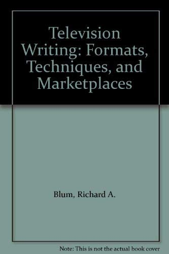Television Writing: Formats, Techniques, and Marketplaces: Blum, Richard A.
