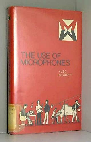 9780803874992: The Use of Microphones (Media manuals) [Paperback] by Nisbett, Alec