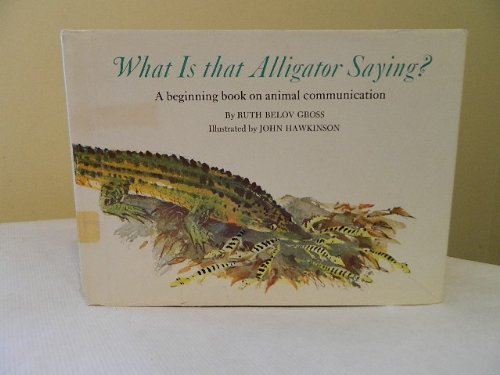What Is That Alligator Saying?: A Beginning Book of Animal Communication (0803880553) by Ruth Belov Gross