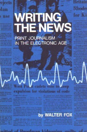 9780803880818: Writing the news: Print journalism in the electronic age (Communication arts books)