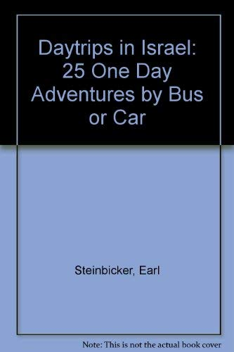 Daytrips in Israel: 25 One Day Adventures: Earl Steinbicker