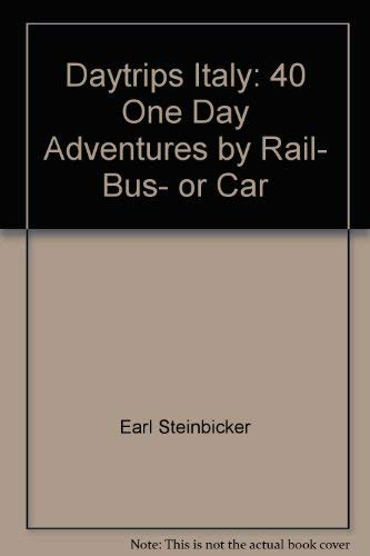 Daytrips Italy: 40 One Day Adventures by: Earl Steinbicker