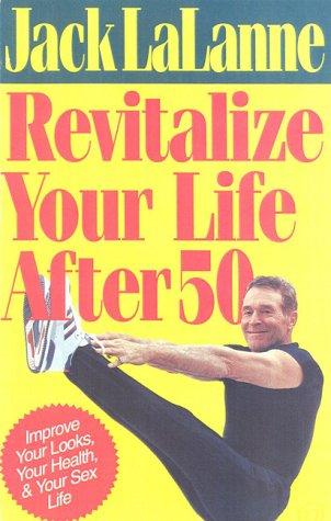 Revitalize Your Life After 50: Lalanne, Jack