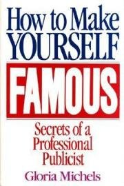 9780803893597: How to Make Yourself Famous: The Secrets a Professional Publicist