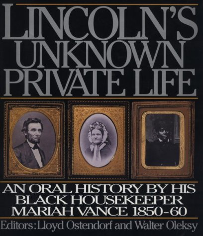 Lincoln's Unknown Private Life: An Oral History by His Black Housekeeper Mariah Vance, 1850-1860