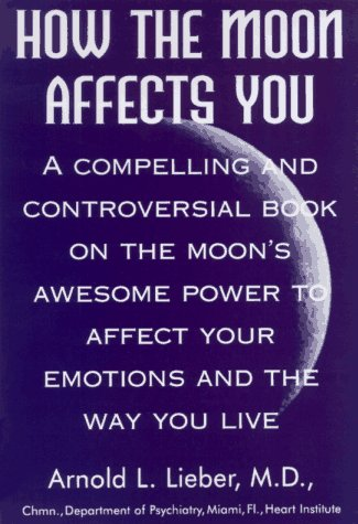 How the Moon Affects You: A Compelling and Controversial Book on the Moon's Awesome...: Lieber...