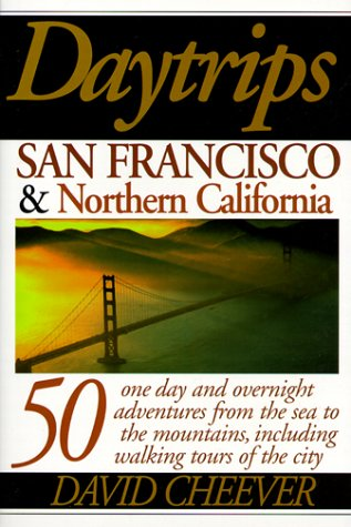 Daytrips San Francisco and Northern California: 50 One Day and Overnight Adventures: David Cheever