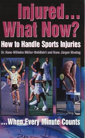 Injured.What Now? : How to Handle Sports: Muller-Wohlfahrt, Hans-Wilhelm, M.D.,
