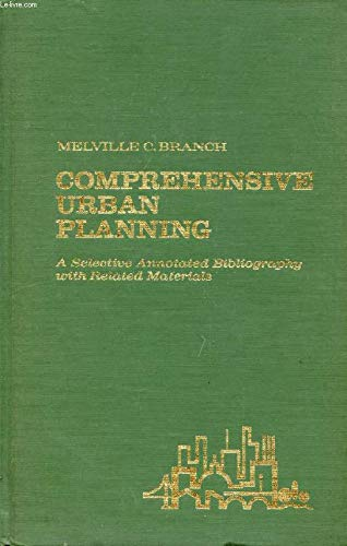 Comprehensive Urban Planning; A Selective Annotated Bibliography with Related Materials: Branch, ...