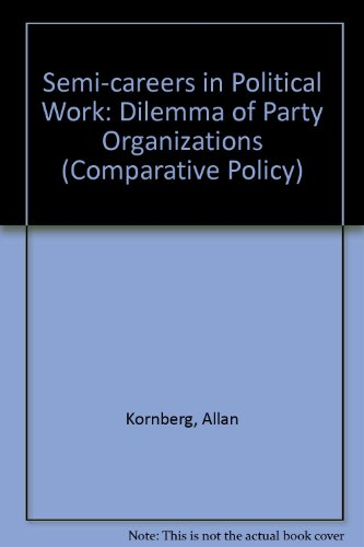 Semi-careers in Political Work: Dilemma of Party Organizations (Comparative Policy) (0803901089) by Kornberg, Allan; Smith, Joel