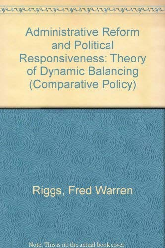 Administrative Reform and Political Responsiveness: Theory of Dynamic Balancing (Comparative Policy...
