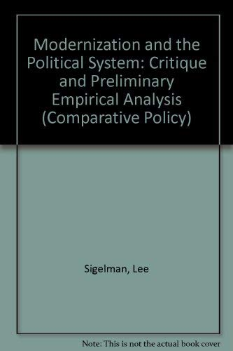 Modernization and the Political System: Critique and Preliminary Empirical Analysis (Comparative Policy S.) (9780803901544) by Lee Sigelman